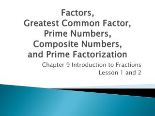 Factors ,  Greatest  Common Factor,  Prime Numbers,  Composite Numbers, and Prime Factorization