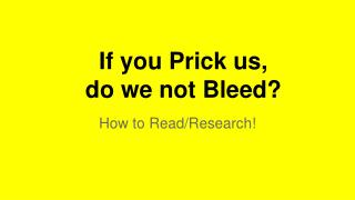 If you Prick us,  do we not Bleed?