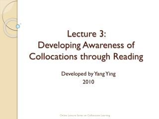 Lecture 3:  Developing Awareness of Collocations through Reading