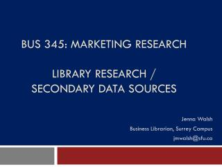 BUS 345: Marketing Research Library research /  secondary data sources