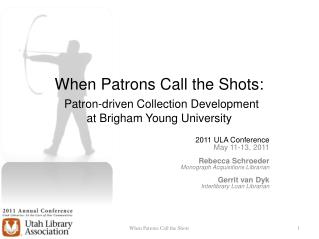 When Patrons Call the Shots: Patron-driven Collection Development  at Brigham Young University