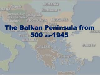 The Balkan Peninsula from 500  AD -1945