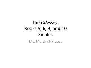 The  Odyssey:  Books 5, 6, 9, and 10 Similes