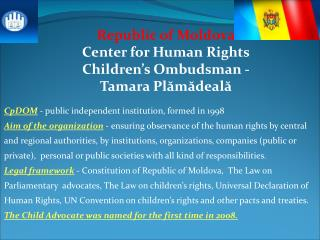 Republic of Moldova Center for Human Rights Children s Ombudsman - Tamara Plamadeala