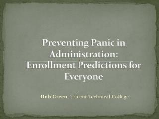 Preventing  Panic in  Administration: Enrollment  Predictions for  Everyone