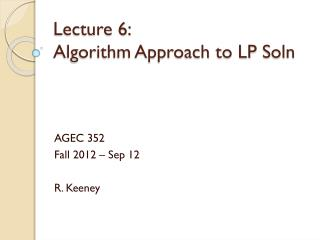 Lecture  6:  Algorithm Approach to LP  Soln