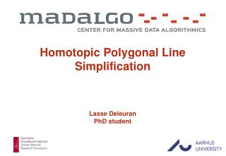 Homotopic Polygonal Line Simplification Lasse Deleuran PhD student