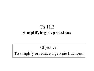 Ch  11.2 Simplifying  Expressions