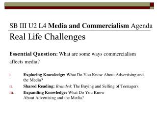 Real Life Challenges Essential Question: What are some ways commercialism  affects media?