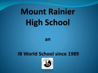 Mount Rainier  High School an  IB World School since 1989
