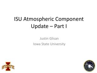 ISU Atmospheric Component Update – Part I