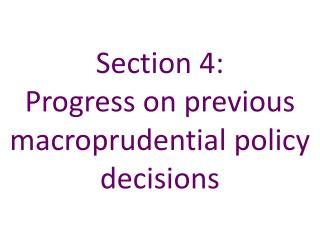 Section 4:   Progress on previous  macroprudential  policy decisions