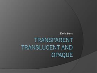 T ransparent translucent and opaque