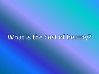 What is the cost of beauty?