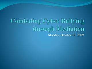 Combating Cyber Bullying through Mediation