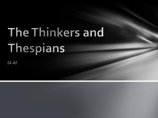 The Thinkers and  Thespians