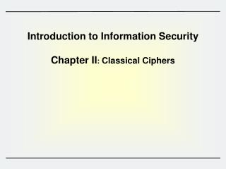 Introduction to Information Security  Chapter II :  Classical Ciphers