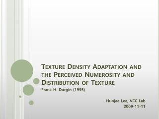 Texture Density Adaptation and the Perceived  Numerosity  and Distribution of Texture