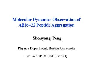 Molecular Dynamics Observation of  A b16-22  Peptide Aggregation