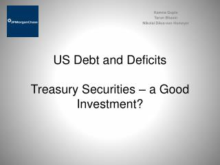 US Debt and  Deficits Treasury Securities – a Good  I nvestment?