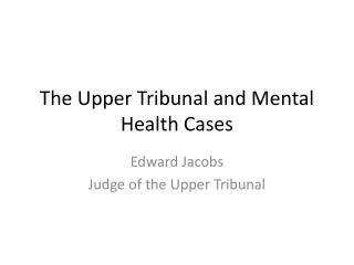 The Upper Tribunal and Mental Health Cases