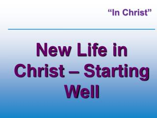 New Life in Christ – Starting Well