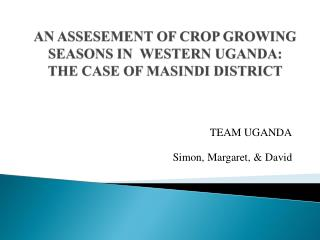 AN ASSESEMENT OF CROP GROWING SEASONS IN  WESTERN UGANDA: THE CASE OF MASINDI DISTRICT