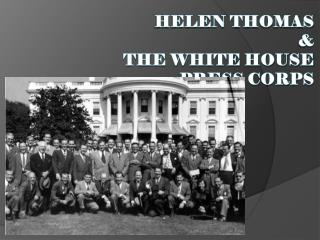 Helen Thomas  &  The White House Press Corps