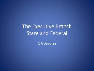 The Executive Branch State and Federal