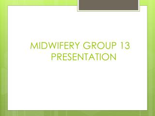 MIDWIFERY GROUP 13          PRESENTATION