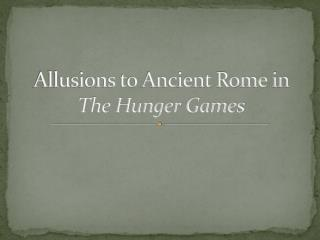 Allusions to Ancient Rome in  The Hunger Games