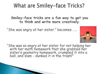 What are Smiley-face Tricks?