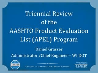 Triennial Review  of the AASHTO Product Evaluation List (APEL) Program Daniel Grasser