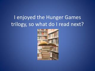 I  enjoyed the Hunger Games  trilogy, so what do I read next?