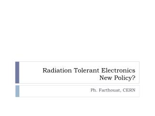 Radiation Tolerant Electronics  New Policy?