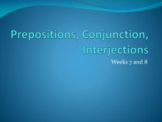 Prepositions, Conjunction, Interjections
