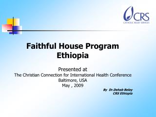 Faithful House Program Ethiopia  Presented at   The Christian Connection for International Health Conference Baltimore,