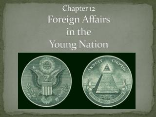 Chapter 12 Foreign Affairs in the Young Nation