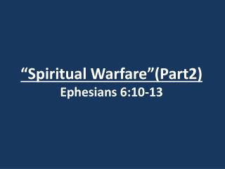 """Spiritual Warfare ""(Part2) Ephesians 6:10-13"