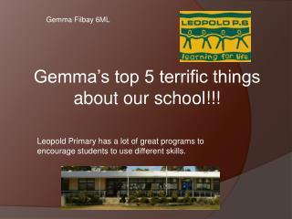 Gemma's top 5 terrific things  about our  school!!!