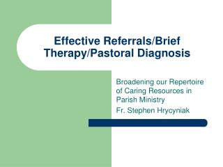 Effective Referrals/Brief Therapy/Pastoral Diagnosis