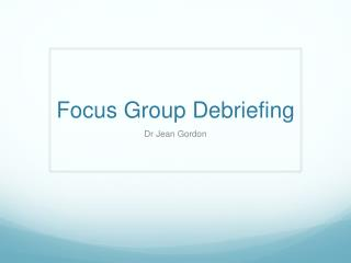 Focus  Group Debriefing