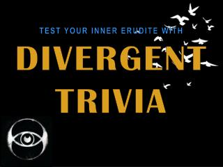 TEST YOUR INNER ERUDITE WITH DIVERGENT TRIVIA
