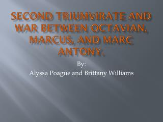 Second Triumvirate and War between Octavian, Marcus, and Marc Antony.