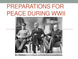 Preparations for Peace During WWII