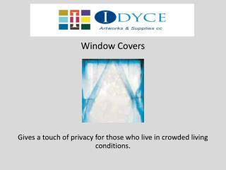 Window Covers Gives a touch of privacy for those who live in crowded living conditions.