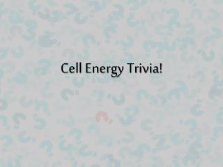 Cell Energy Trivia!