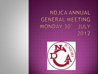 NDJCA Annual General Meeting Monday 30 th  July 2012