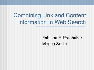 Combining Link and Content Information in Web Search