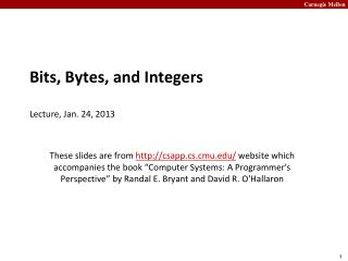 Bits, Bytes, and Integers Lecture, Jan. 24, 2013